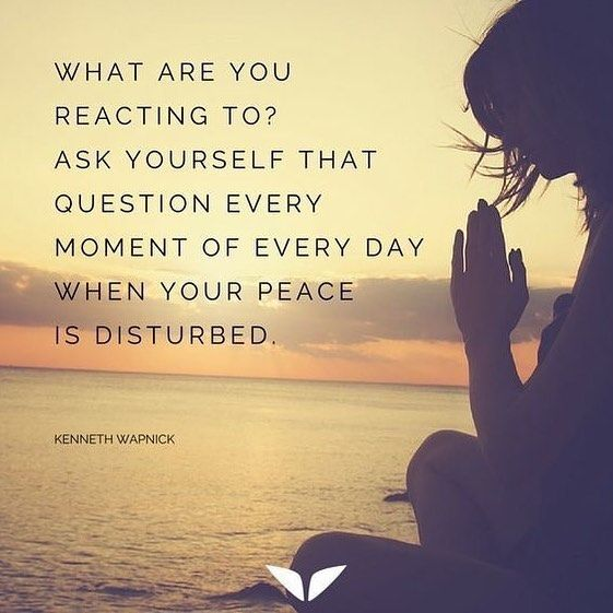 What are you reacting to?  There's a distinction between reacting reflexively & responding mindfully.