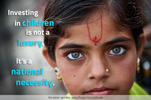 Investing in children is not a luxury. It's a national necessity.  #children #investing #luxury #national #necessity #quotes  ©2016 The Gecko Said – Beautiful Quotes
