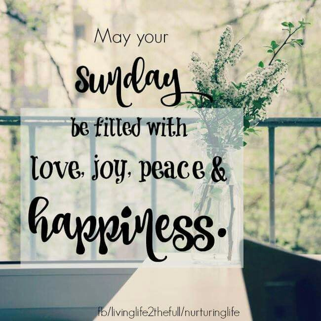 May your Sunday be filled with love, joy, peace & happiness :)