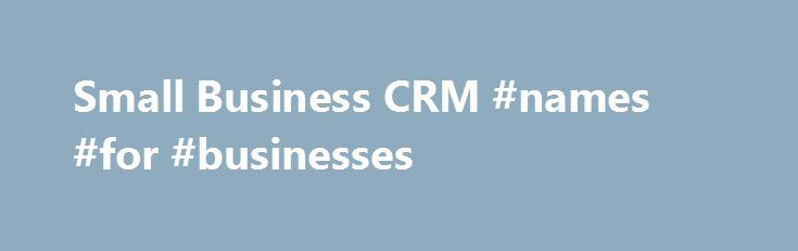 Small Business CRM #names #for #businesses http://business.remmont.com/small-business-crm-names-for-businesses/  #small business crm # Small Business CRM Grow your business with tools and solutions the big guys use. Designed for every salesperson Base was built by smart people who got fed up with all of the overly complex, hard to implement CRM solutions out there on the market. Base is a full-featured, enterprise-grade CRM that  read more