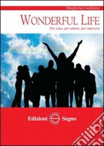 Su Unilbro. Wonderful life. Per caso, per amore, per amicizia libro di Coralluzzo Margherita