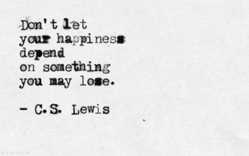 .Happy Dependent, Inspiration, Quotes, Cslewis, So True, Happiness, Cs Lewis, Living, C S Lewis