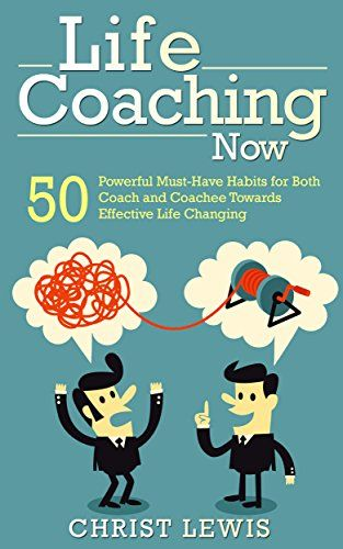 Self Help: Life Coaching: 50 Powerful Habits for Coach and Coachee Towards Effective Life Changing (Life Coach Management Alternative Holistic Hypnotherapy) by Christ Lewis