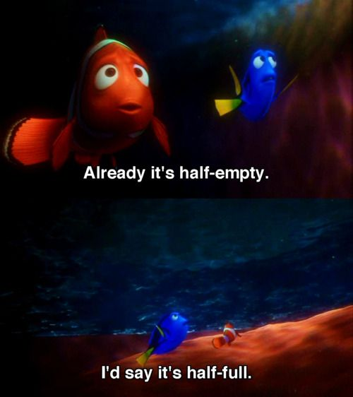 Be positive, Dory, that's the way -- Finding Nemo