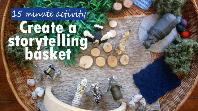 Storytelling Baskets: create a scene from your child's favourite story book with toys and materials around your home to encourage storytelling.