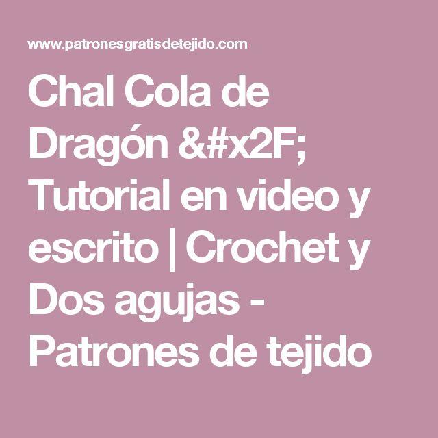 Chal Cola de Dragón / Tutorial en video y escrito   Crochet y Dos agujas - Patrones de tejido