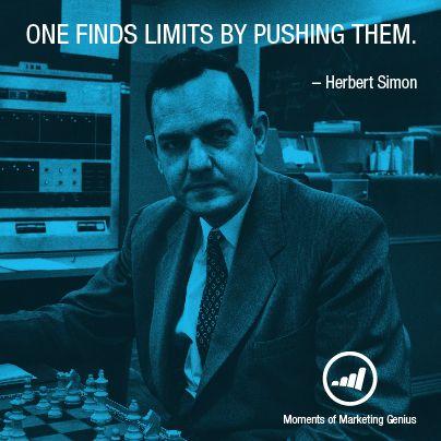One finds limits by pushing them. - Herbert Simon #marketingenius