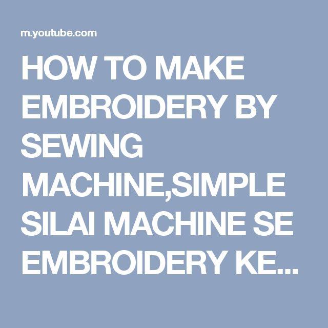 HOW TO MAKE EMBROIDERY BY SEWING MACHINE,SIMPLE SILAI MACHINE SE EMBROIDERY KESE KARTE HE,सिलाई मशीन - YouTube