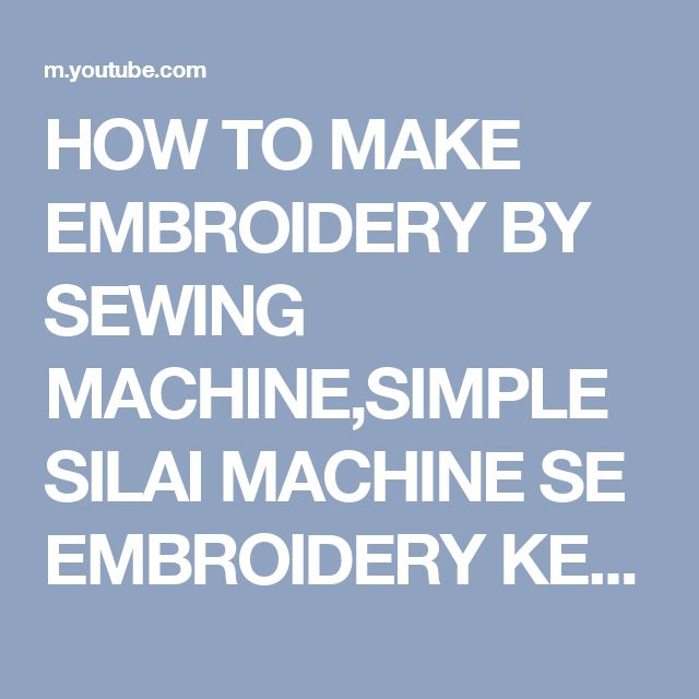 HOW TO MAKE EMBROIDERY BY SEWING MACHINE,SIMPLE SILAI MACHINE SE EMBROIDERY KESE KARTE HE,सिलाई मशीन - YouTube