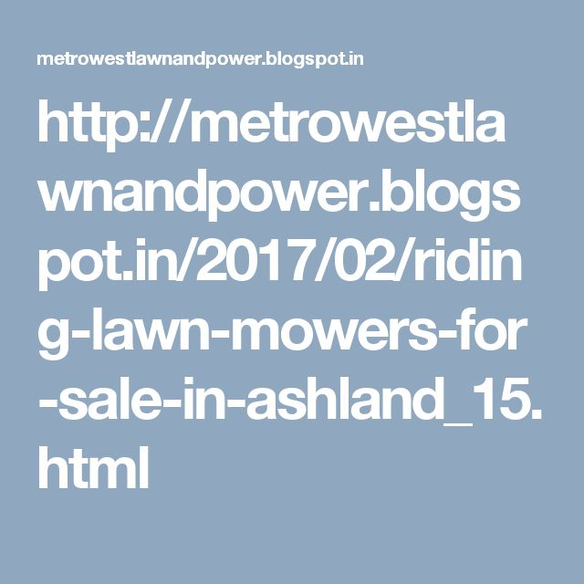 http://metrowestlawnandpower.blogspot.in/2017/02/riding-lawn-mowers-for-sale-in-ashland_15.html