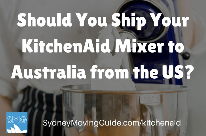Should You Ship Your KitchenAid Mixer to Australia from the US?