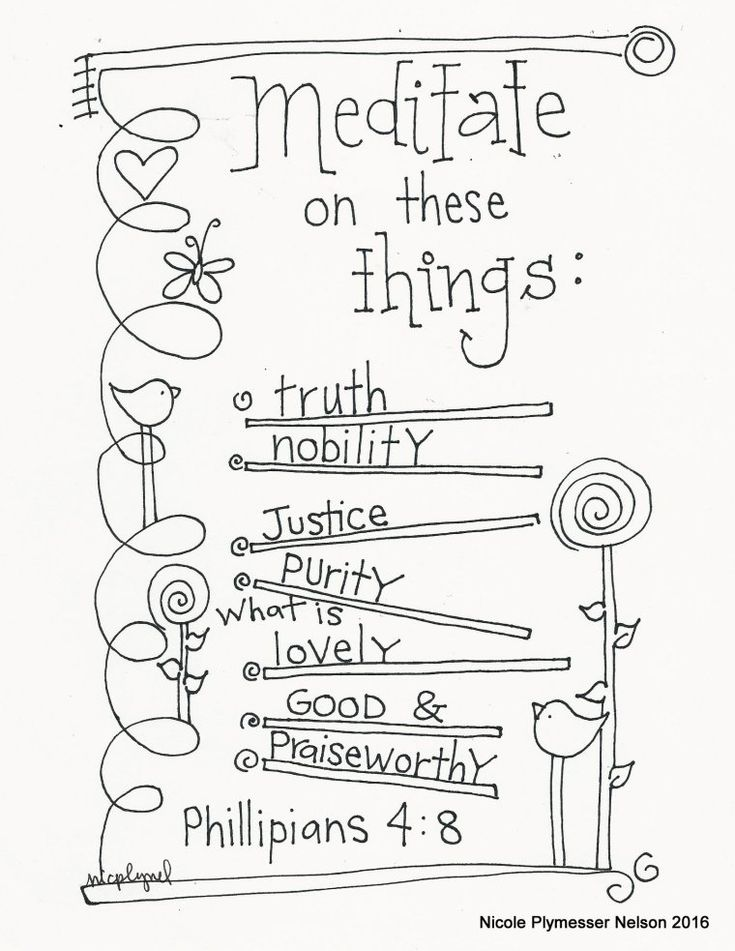 Philipians 4:8 Finally, brethren, whatever things are true, whatever things   are noble, whatever things are just, whatever things are pure, whatever   things are lovely, whatever things are of good report, if there is any   virtue and if there is anything praiseworthy–meditate on these things.