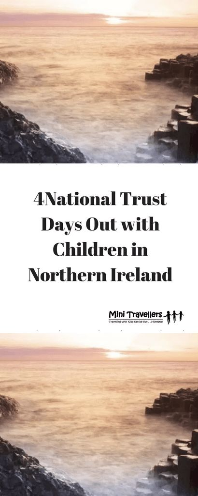 4 National Trust days out with Children in Northern Ireland www.minitravellers.co.uk We love National Trust days out here at Mini Travellers and we were surprised to learn the other day that some people still don't think their properties are suitable for children.  The National Trust has put children at the heart of a lot of their properties over the last few years and if your last experience of a visit was when you were a child then you need to go back, as things have changed a lot…