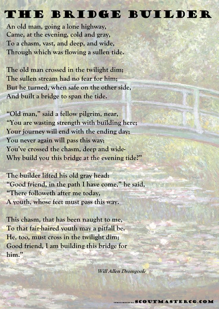 The message of this poem comforts my soul, knowing that our Lord and Savior, Jesus Christ, was the supreme architect and builder of bridges for you, for me and for all mankind. He has built the bridges over which we must cross if we are to reach our heavenly home.