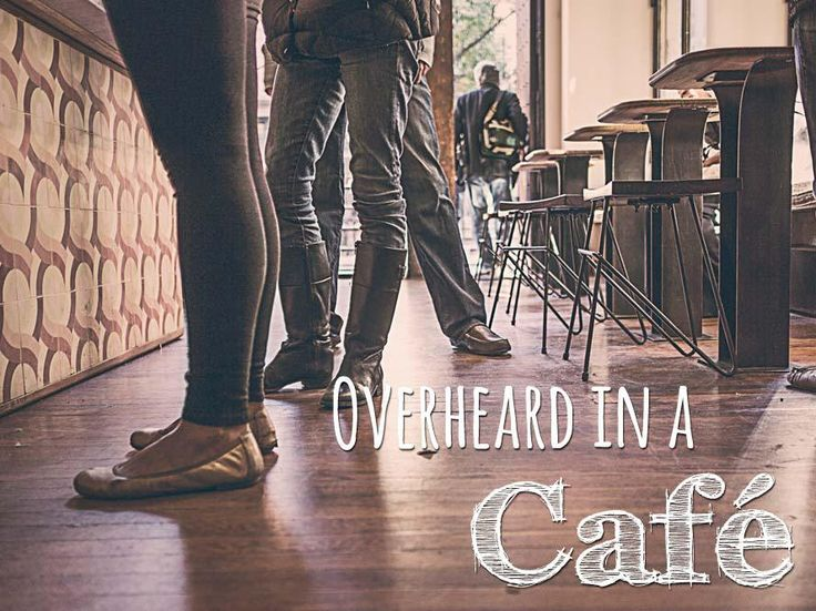 Tales of eavesdropping: Overheard in a Cafe | www.missesmac.com