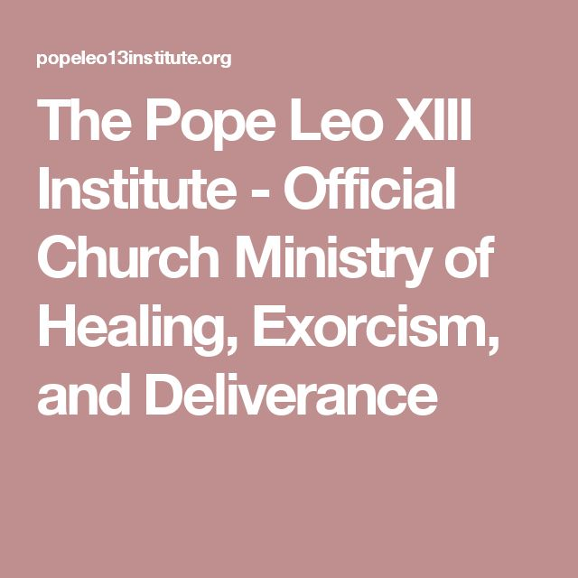 The Pope Leo XIII Institute - Official Church Ministry of Healing, Exorcism, and Deliverance