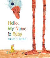 Hello, My Name is Ruby by Philip C. Stead - have it - from aunt Allie and uncle Trevor Christmas 14 - hardback