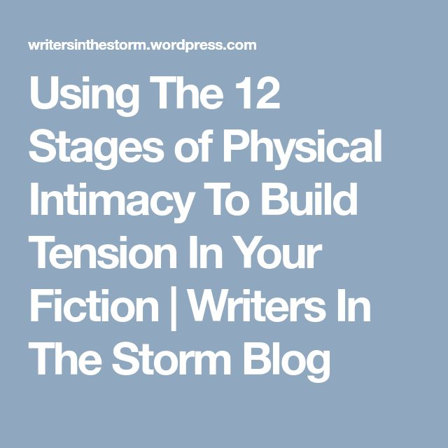 Using The 12 Stages of Physical Intimacy To Build Tension In Your Fiction | Writers In The Storm Blog