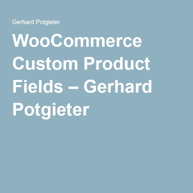 WooCommerce Custom Product Fields – Gerhard Potgieter