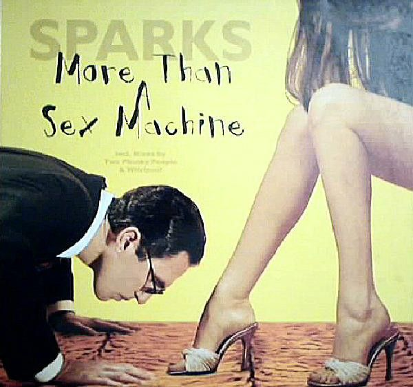 Sparks - More Than A Sex Machine