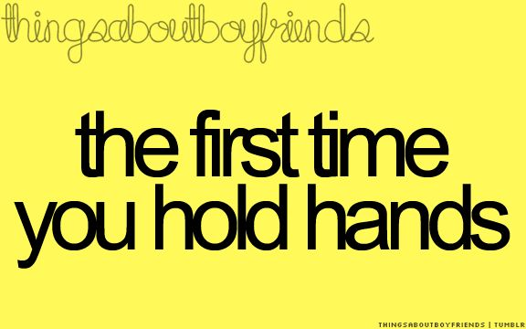 "The first time you hold hands. That wonderful - ""i've got SO friggin' many butterflies flying around in my stomach right now"" - feeling.. .. <3 Things about boyfriends"