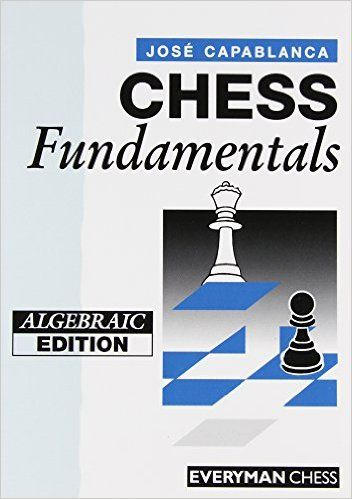 Chess Fundamentals (Cadogan Chess Books): Amazon.co.uk: Jose Raul Capablanca: 9781857440737: Books