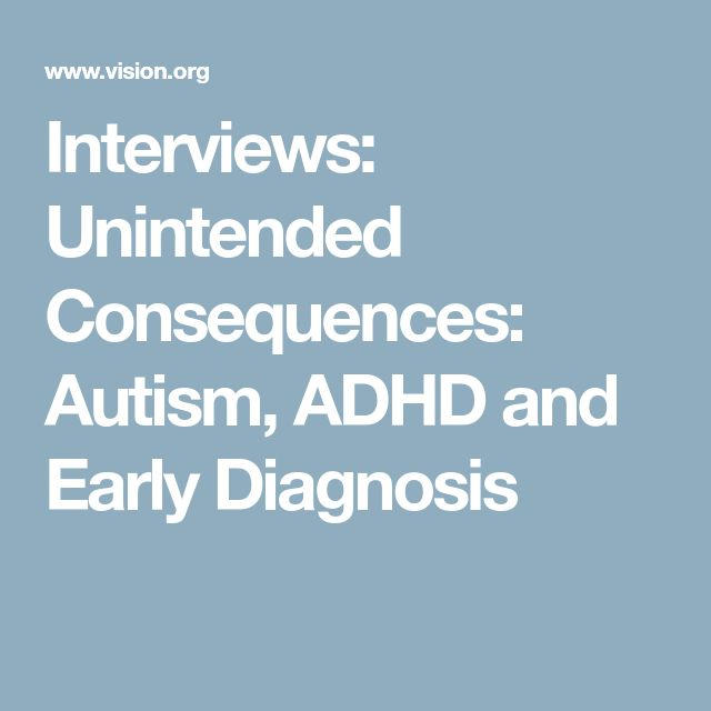 Interviews: Unintended Consequences: Autism, ADHD and Early Diagnosis