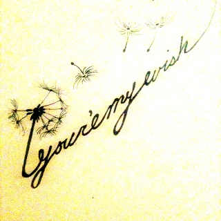 Dandelion Wishes Designed by Ren Roggie- you're my wish <--- Would love this for a tattoo <3 It's Perfect!