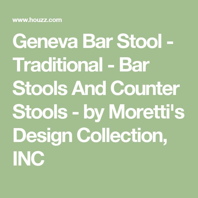 Geneva Bar Stool - Traditional - Bar Stools And Counter Stools - by Moretti's Design Collection, INC