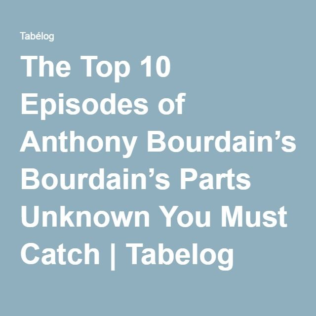The Top 10 Episodes of Anthony Bourdain's Parts Unknown You Must Catch | Tabelog