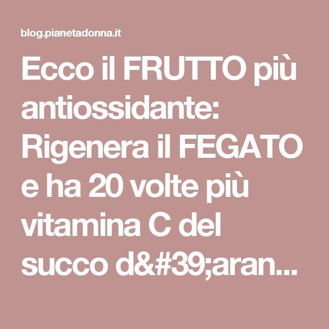 Ecco il FRUTTO più antiossidante: Rigenera il FEGATO e ha 20 volte più vitamina C del succo d'arancia