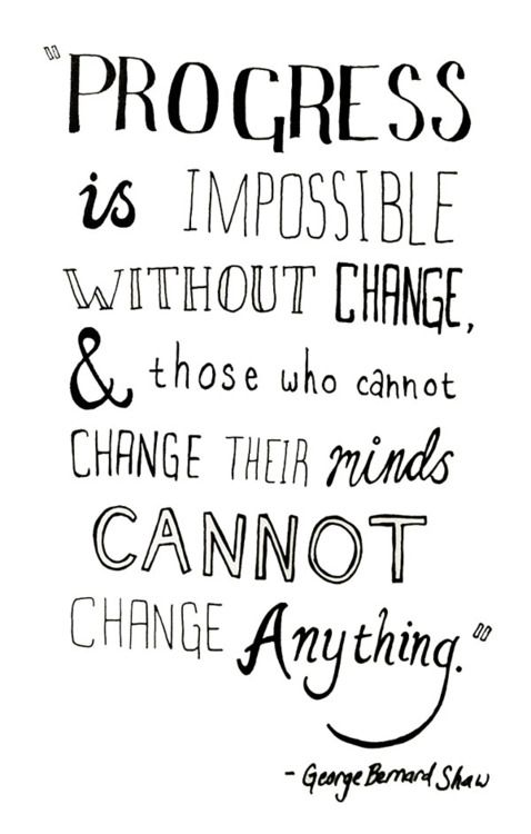 Change is good.....and I'm constantly in need of this reminder....: