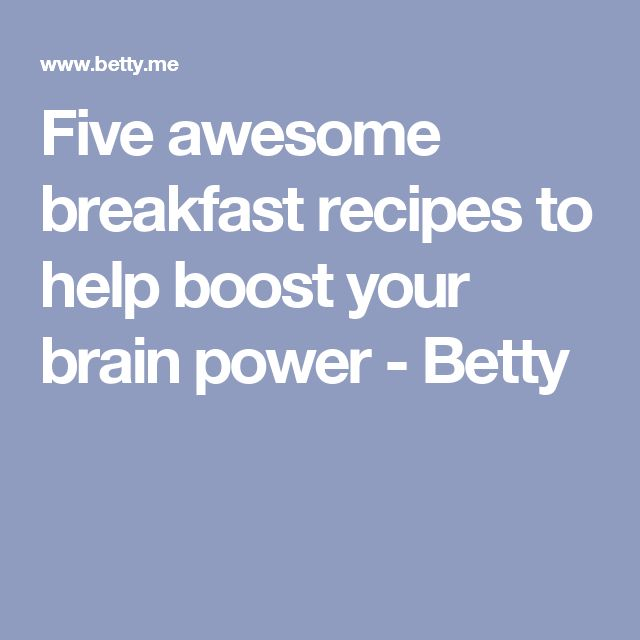 Five awesome breakfast recipes to help boost your brain power - Betty