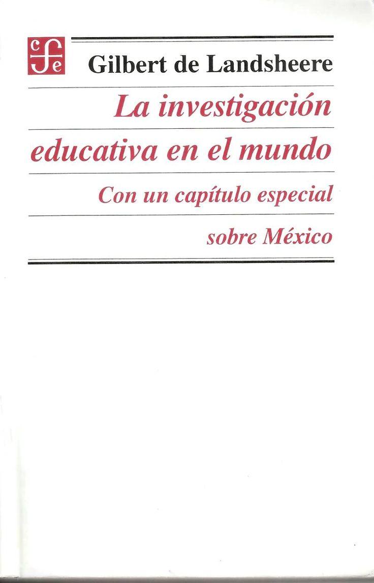 La investigación educativa en el mundo : con un capítulo especial sobre México / Gilbert de Landsheere http://absysnetweb.bbtk.ull.es/cgi-bin/abnetopac01?TITN=544495