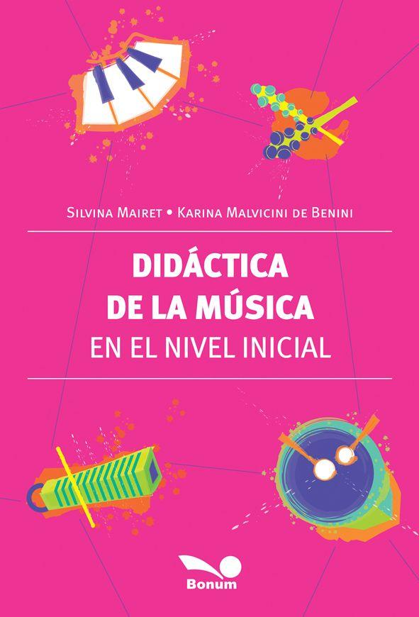 Didáctica de la música en el nivel inicial. Silvina Mairet. Bonum, 2012