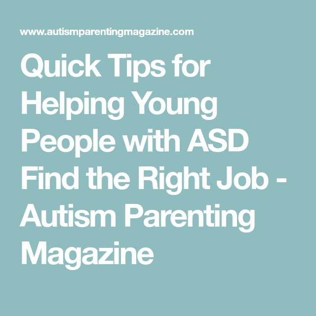 Quick Tips for Helping Young People with ASD Find the Right Job - Autism Parenting Magazine