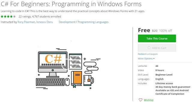 [100% Free #Udemy Course] C# For Beginners: #Programming in #Windows Forms What will I learn? Learn how to create Graphical User Interface Elements Learn how to treat errors with try catch and finally blocks Learn how to Add Modify Remove Save & Open File from ListView Learn how to work with eXtensible Markup Language(XML) and text Files Who is this for? Professional Programmers Computer Hobbyists High School & College Students. Anyone who wants to learn programming What are the requirements? A Windows PC Internet Connection Some programming skill in any language will help Course description Have you ever wanted to learn to code but don't know where to start?This course starts you with basic coding language of C#. During this course you will learn Windows Forms C# concepts which are relevant to your programming knowledge: Create mouse and keyboard applications and a bonus application building a piano that play songs automatically; Create ways to treat errors without crush into the middle of the application; Create Add Modify Remove Save Open Encode Decode Files; Understand the file formats and how to work with processes to open different programs inside a ListView / TreeView; Create ListView / TreeView applications that are easy to understand destined for beginners; Bonus applications where you will discover how simple is to transform ideas into practical applications usingthe great languageC#. At the end of the course you will be able to write beautiful code with little effort. ENROLL NOW FOR FREE FREE UDEMY COUPON FREE UDEMY COURSE udemy udemy coupons udemy coupons free udemy courses udemy courses free UDEMY DISCOUT