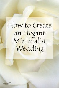 How to Get an Elegant Minimalist Wedding - Wedding season is on its way! While extravagant weddings are wonderful, an elegant small wedding is quite beautiful too. Check out ways to make your wedding simple.