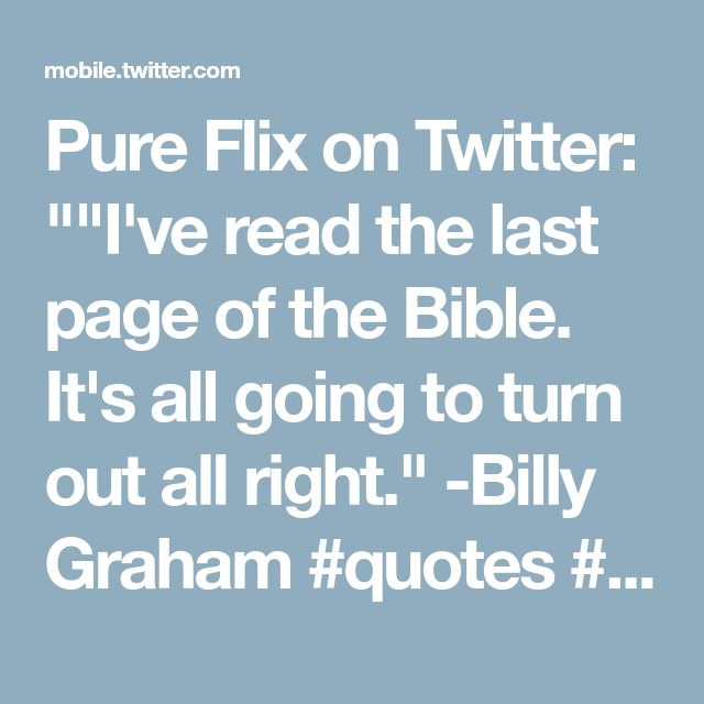"Pure Flix on Twitter: """"I've read the last page of the Bible. It's all going to turn out all right."" -Billy Graham #quotes #positivethinking"""