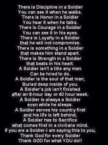 My Daddy is a retired soldier in the Army.  Even though he's not actively in the Army, he will always be my soldier, my hero.  Once a soldier, always a soldier.. Once a hero, always a hero.  I love you Daddy and everything you've given me and the world. Knowing it or not.   -Army Brat. Alexis.