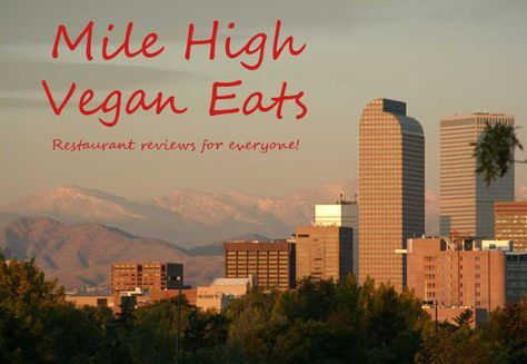 Mile High Vegan Eats: Denver Area Restaurant Reviews