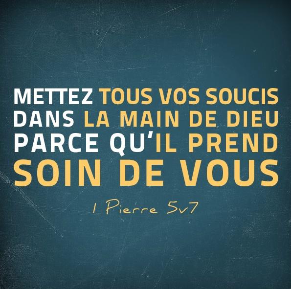 La Bible - Versets illustrés - 1 Pierre 5:7 - Mettez tous vos soucis dans la main de Dieu parce qu'Il prend soins de vous.