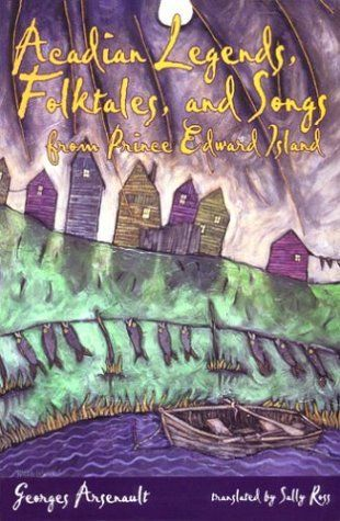 By Georges Arsenault - Acadian Legends, Folktales & Songs from Prince Edward Island by Georges Arsenault http://www.amazon.ca/dp/B00IBOLISK/ref=cm_sw_r_pi_dp_B2iwwb172S2GA