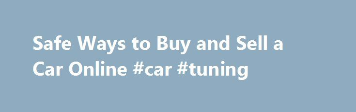 """Safe Ways to Buy and Sell a Car Online #car #tuning http://car.remmont.com/safe-ways-to-buy-and-sell-a-car-online-car-tuning/  #buy a car online # Safe Ways to Buy and Sell a Car Online July 9, 2013 %img src=""""http://i.ebayimg.com/00/s/NDgwWDYwNA==/$(KGrHqR,!pIFHHmT!rgjBR3Nj!NVPw%3C/p%3E%0D%0A%3Cp%3E60_35.JPG?set_id=2″ /% By Lauren Fix, The Car Coach If you wanted to buy or sell a car more than a decade ago, you'd turn to the local classifieds — circling reviews that enticed to you take a…"""