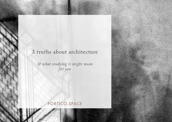 3 Truths about Architecture & You — PORTICO