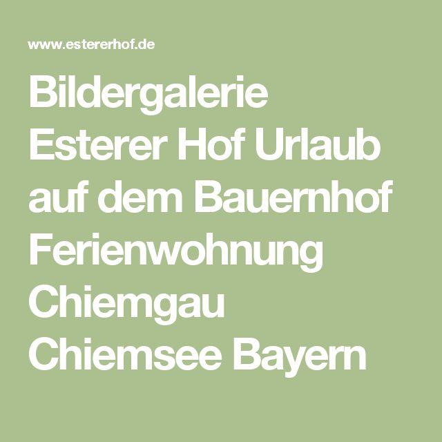 Bildergalerie Esterer Hof Urlaub auf dem Bauernhof Ferienwohnung Chiemgau Chiemsee Bayern