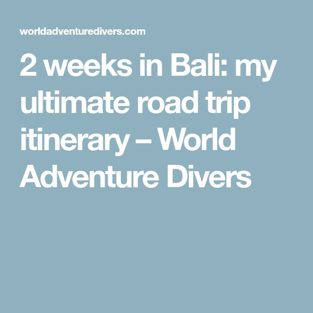 2 weeks in Bali: my ultimate road trip itinerary – World Adventure Divers