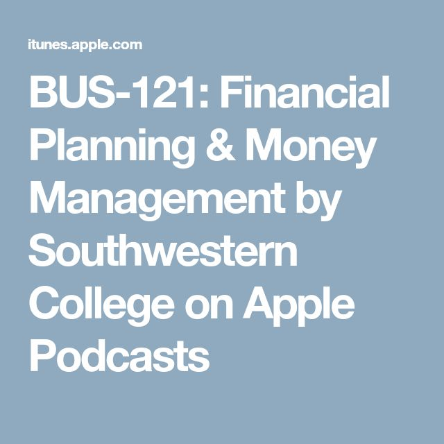 BUS-121: Financial Planning & Money Management by Southwestern College on Apple Podcasts