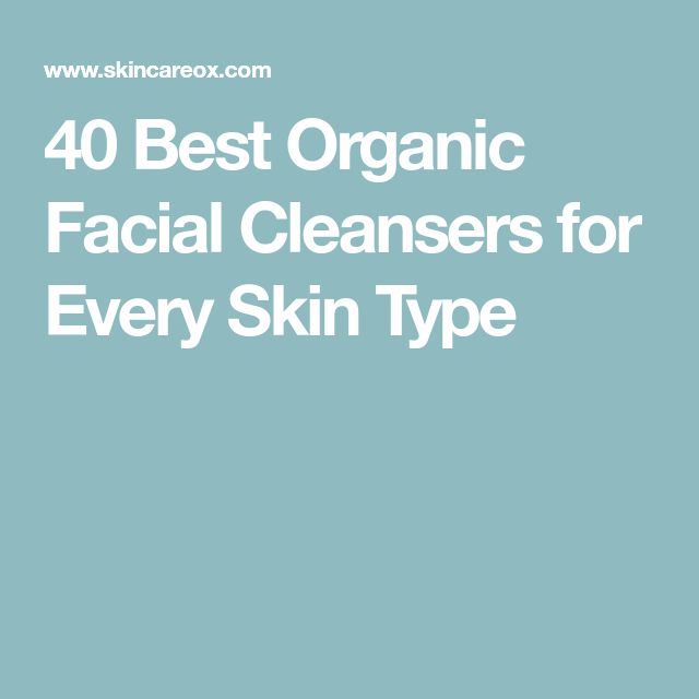 40 Best Organic Facial Cleansers for Every Skin Type