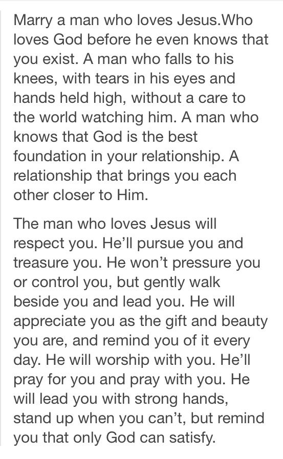 Couldn't describe him much better than this.... I'm in awe....Marry a man who loves Jesus.♥
